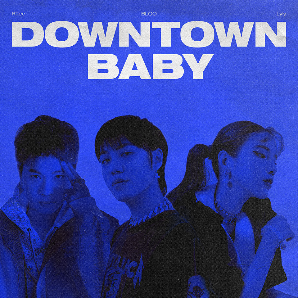 RTee, Lyly, BLOO [Downtown Baby]